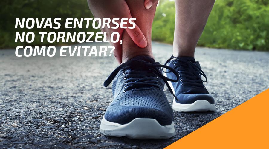 Novas entorses no tornozelo: como evitar?