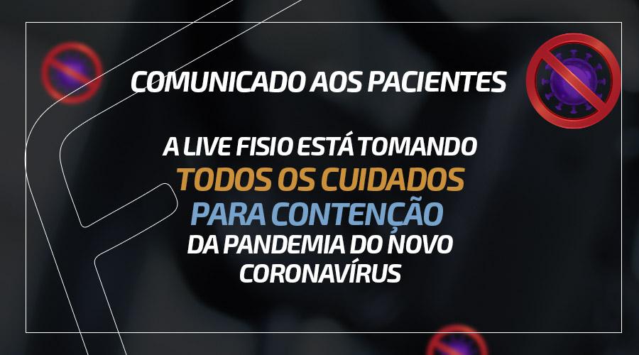 COMUNICADO AOS PACIENTES - A LIVE Fisio está tomando todos os cuidados para contenção  da pandemia do novo coronavírus